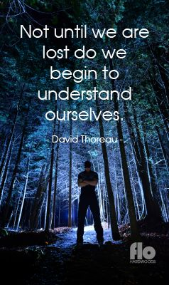 Not until we are lost do we begin to understand ourselves. ~David Thoreau #FLOhardwoods