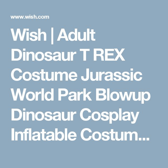 Wish | Adult Dinosaur T REX Costume Jurassic World Park Blowup Dinosaur Cosplay Inflatable Costume Party Costume