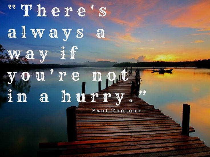 """There's always a way if you're not in a hurry.""― Paul Theroux https://iuliaopritapsihoterapeut.ro/"