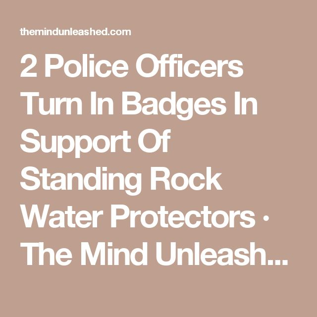 2 Police Officers Turn In Badges In Support Of Standing Rock Water Protectors · The Mind Unleashed