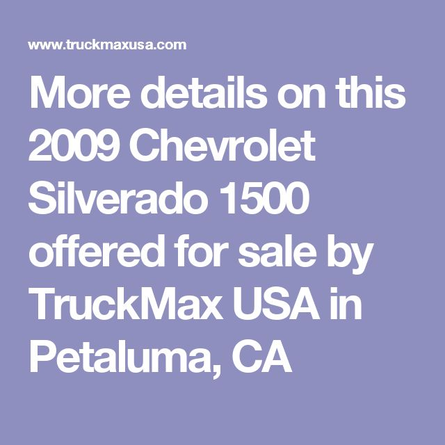 More details on this 2009 Chevrolet Silverado 1500 offered for sale by TruckMax USA in Petaluma, CA