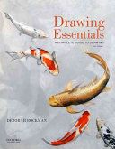 Drawing essentials : a complete guide to drawing / Deborah Rockman, Kendall College of Art and Design of Ferris State University