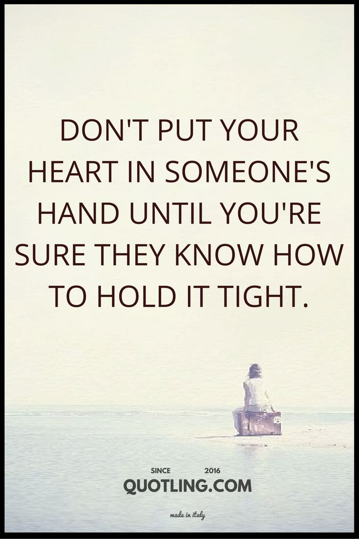 love quotes Don t put your heart in someone s hand until you re sure