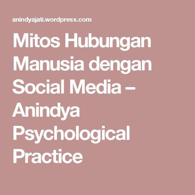 Mitos Hubungan Manusia dengan Social Media – Anindya Psychological Practice