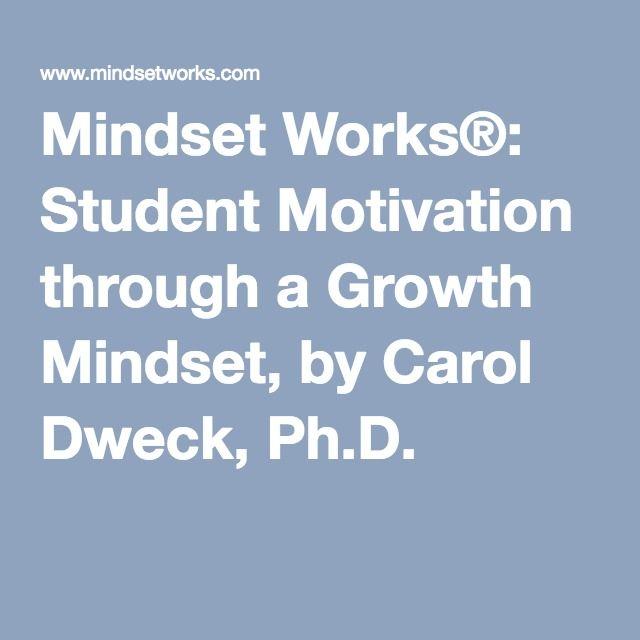 Mindset Works®: Student Motivation through a Growth Mindset, by Carol Dweck, Ph.D.