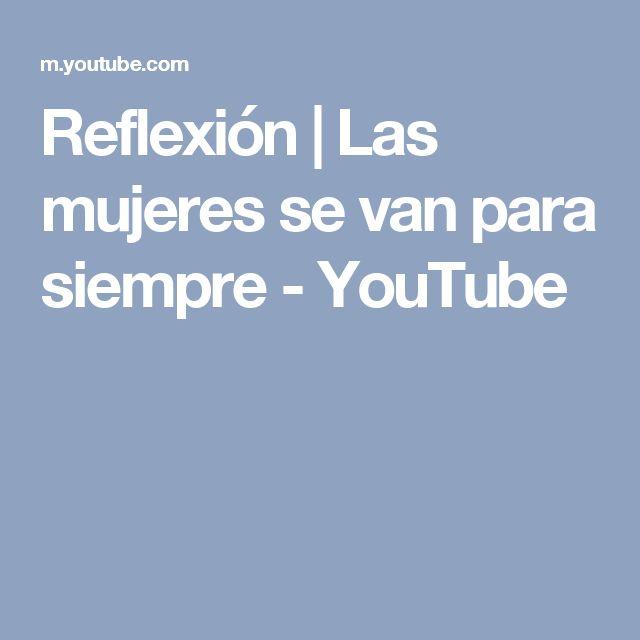 Reflexión   Las mujeres se van para siempre - YouTube