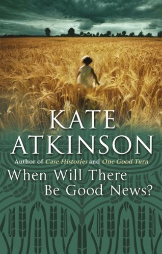 When Will There Be Good News? (Jackson Brodie #3), by Kate Atkinson