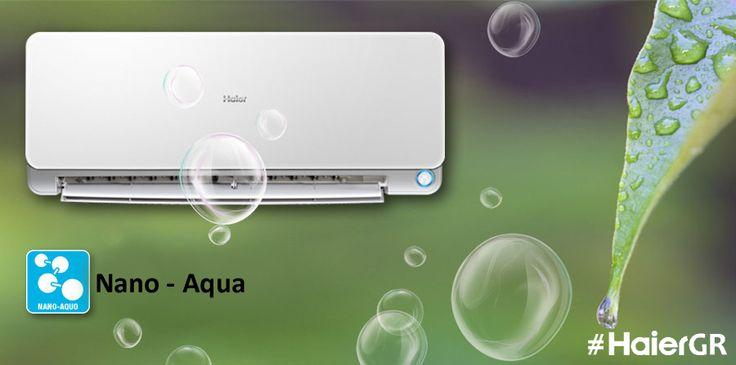 #AirCondition #Haier #Aqua. Με τεχνολογία #NanoAqua, για καθαρισμό του αέρα με υγροποιημένα ιόντα. #HaierGR