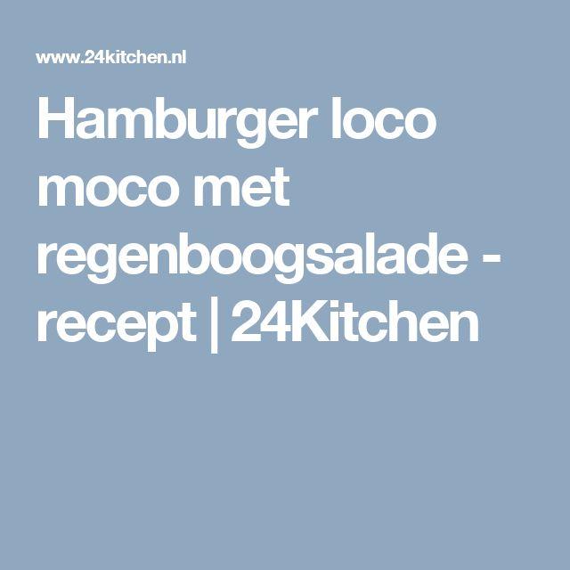 Hamburger loco moco met regenboogsalade - recept | 24Kitchen