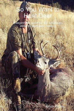 So You Want To Hunt Deer A Beginner's Guide For The Necessary Steps To Start Deer Hunting