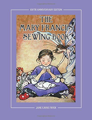 The Mary Frances Sewing Book 100th Anniversary Edition: A Children's Story-Instruction Sewing Book with Doll Clothes Patterns for American Girl and Other 18-inch Dolls by Jane Eayre Fryer http://www.amazon.com/dp/1937564010/ref=cm_sw_r_pi_dp_uqTUwb0DPEZ8A