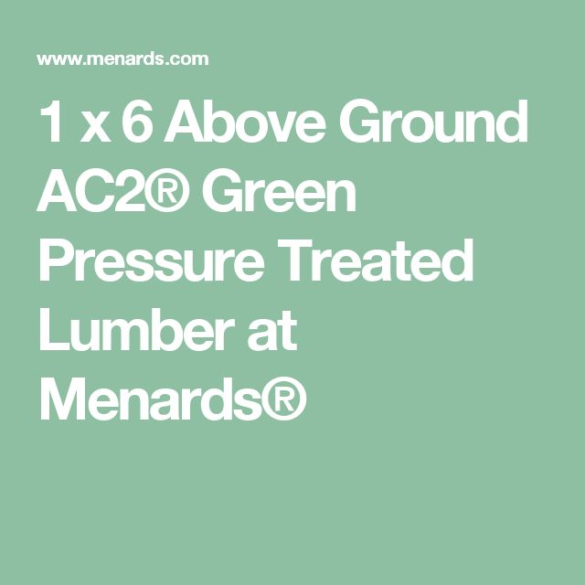 1 X 6 Above Ground Ac2 Green Pressure Treated Lumber At Menards Menards Lumber Treats
