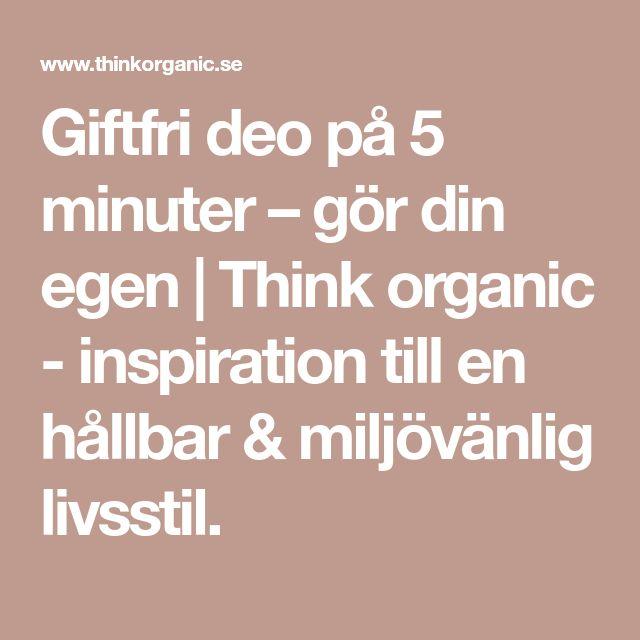 Giftfri deo på 5 minuter – gör din egen | Think organic - inspiration till en hållbar & miljövänlig livsstil.
