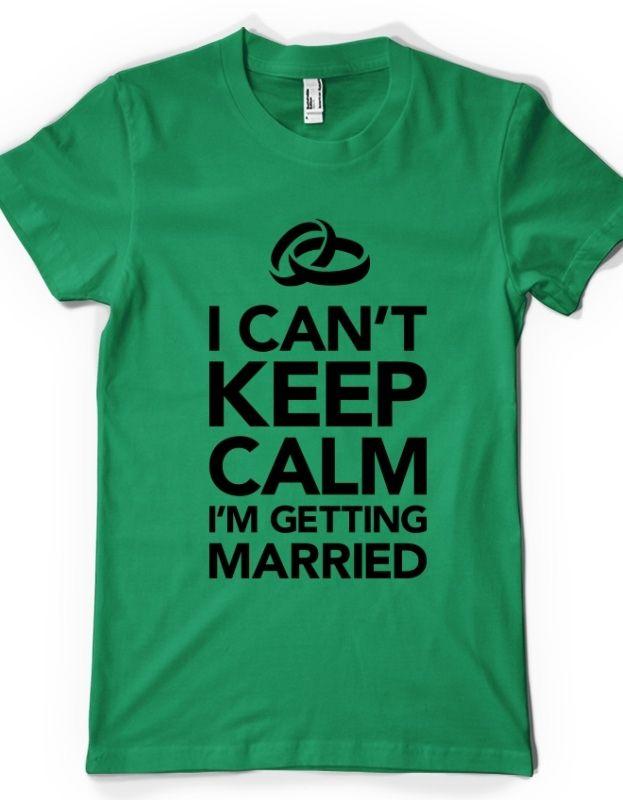 I CANT KEEP CALM IM GETTING MARRIED