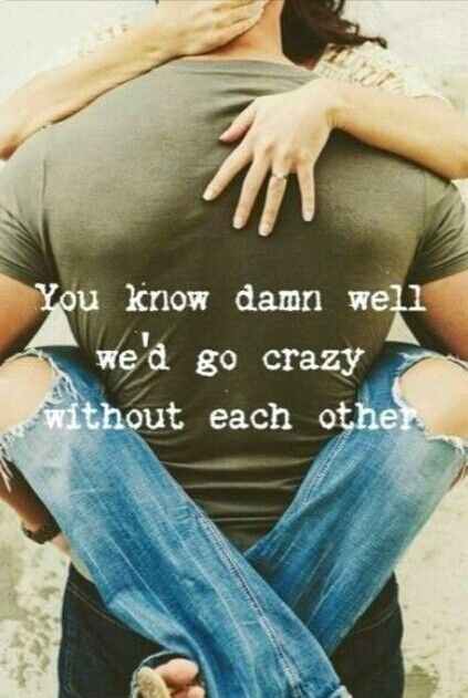 We'd go crazy without each other love love quotes love quotes and sayings love image quotes