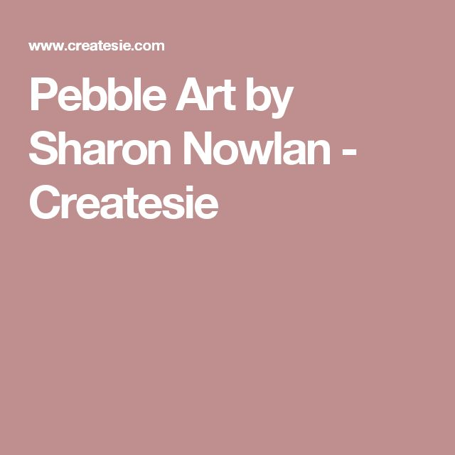 Pebble Art by Sharon Nowlan - Createsie