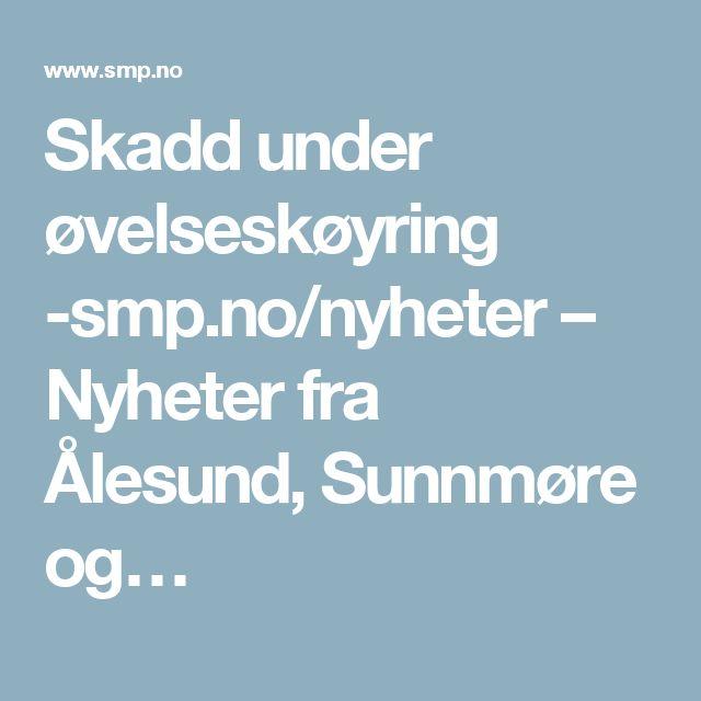Skadd under øvelseskøyring -smp.no/nyheter – Nyheter fra Ålesund, Sunnmøre og…