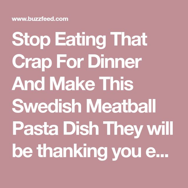 Stop Eating That Crap For Dinner And Make This Swedish Meatball Pasta Dish They will be thanking you every moment of dinner. Posted on April 27, 2016, at 6:14 p.m. By Nick Guillory (BuzzFeed Video Curator) Alvin Zhou (BFMP Video Producer) Tasty (BuzzFeed Staff) You're just in the kitchen, doing your thing...and just like that you produced heaven: BuzzFeedTasty Such a beauty, right?