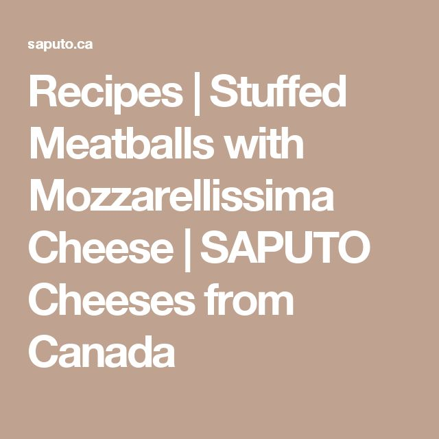 Recipes | Stuffed Meatballs with Mozzarellissima Cheese | SAPUTO Cheeses from Canada