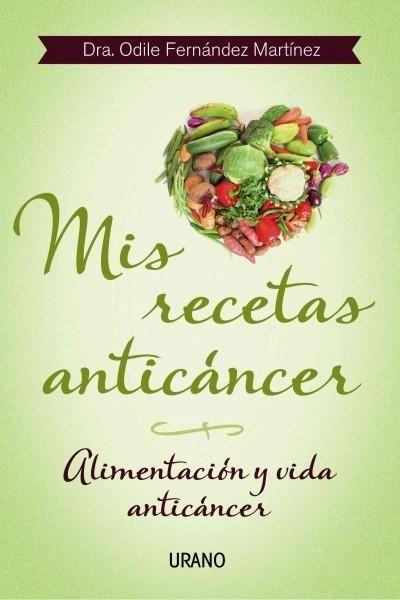 Mis recetas anticancer / My Anticancer Recipes: Alimentacion y vida anticancer