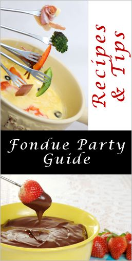 Fondue Party Guide - Tips and tricks plus dipper ideas and Recipes