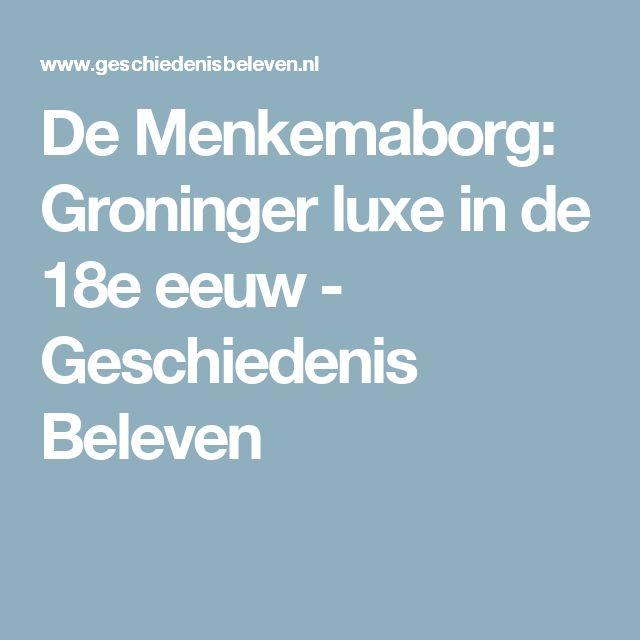 De Menkemaborg: Groninger luxe in de 18e eeuw - Geschiedenis Beleven