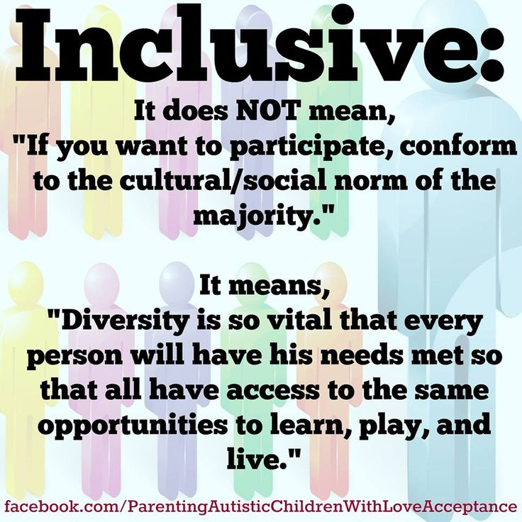 "If you want to participate, conform to the cultural/social norm of the majority.""  It means, ""Diversity is so vital that every person will have his needs met so that all have access to the same opportunities to learn, play, and live"
