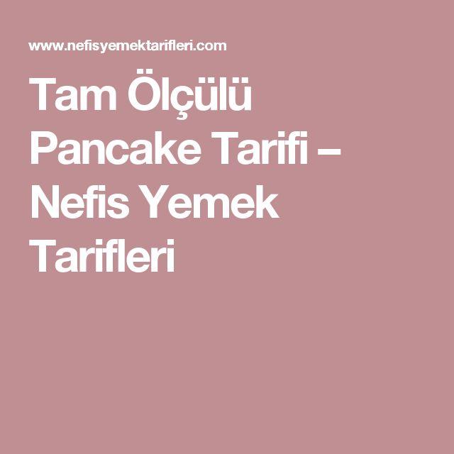 Tam Ölçülü Pancake Tarifi – Nefis Yemek Tarifleri