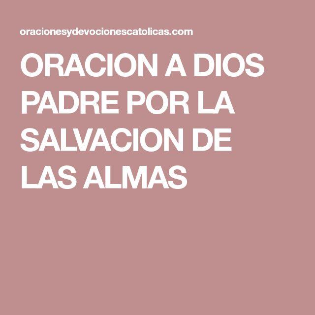 ORACION A DIOS PADRE POR LA SALVACION DE LAS ALMAS
