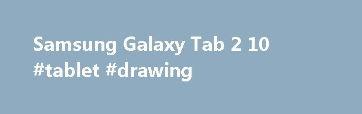 Samsung Galaxy Tab 2 10 #tablet #drawing http://tablet.remmont.com/samsung-galaxy-tab-2-10-tablet-drawing/  Galaxy Tab 2 (10.1, 3G) GALAXY Tab 2 (10.1) brings the tablet experience to you and your family, inspiring everyone to relax and have fun together. Sharing multimedia has never been easier or more enjoyable, especially in the comforts of your own home. Sprawl on the couch with a new interactive game, read e-books to […]
