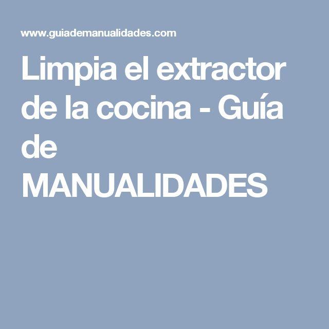 Limpia el extractor de la cocina - Guía de MANUALIDADES