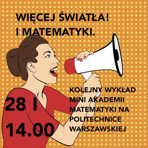 28 I o godz. 14 odbędzie się kolejny wykład Mini Akademii Matematyki na Politechnice Warszawskiej.