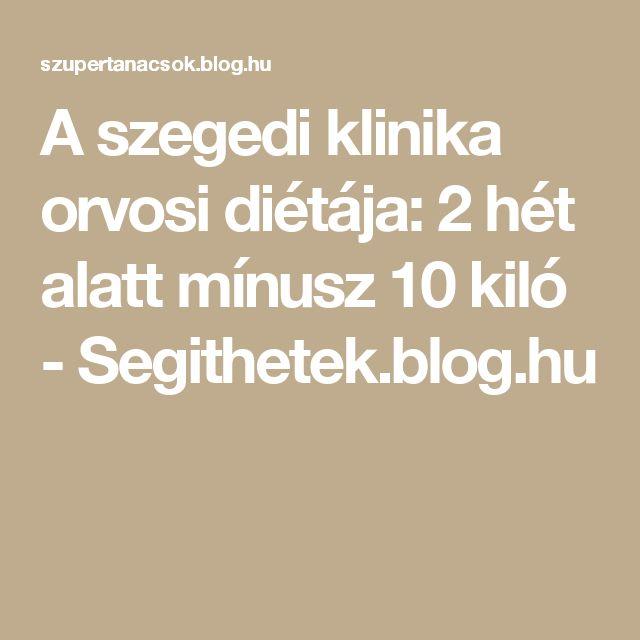 A szegedi klinika orvosi diétája: 2 hét alatt mínusz 10 kiló - Segithetek.blog.hu