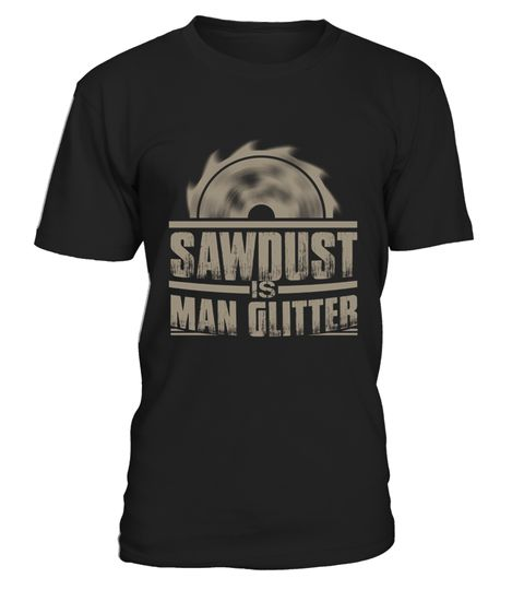 # Saw Dust Is Man Glitter Shirt   Woodworking Shirt .  HOW TO ORDER:1. Select the style and color you want:2. Click Reserve it now3. Select size and quantity4. Enter shipping and billing information5. Done! Simple as that!TIPS: Buy 2 or more to save shipping cost!Paypal | VISA | MASTERCARDSaw Dust Is Man Glitter Shirt - Woodworking Shirt t shirts ,Saw Dust Is Man Glitter Shirt - Woodworking Shirt tshirts ,funny Saw Dust Is Man Glitter Shirt - Woodworking Shirt t shirts,Saw Dust Is Man…