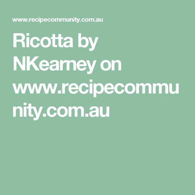Ricotta by NKearney on www.recipecommunity.com.au