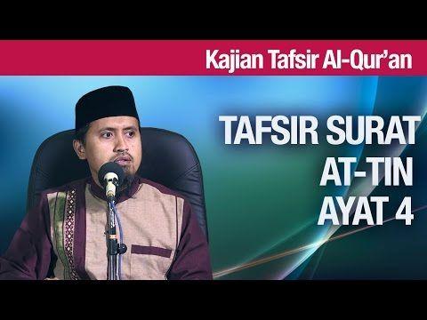 Kajian Tafsir Al Quran: Tafsir Surat At Tin Ayat 4 - Ustadz Abdullah Zaen, MA - YouTube