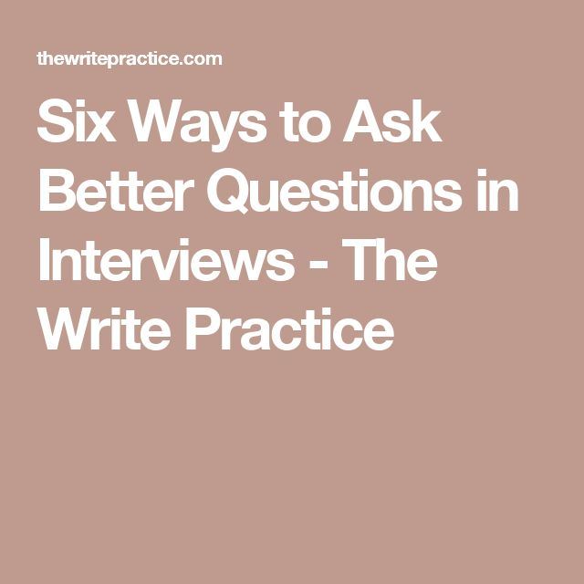 Six Ways to Ask Better Questions in Interviews - The Write Practice