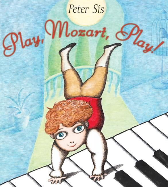 Play, Mozart, Play!  (Peter Sis- author/illustrator)   This is a great book about Mozart for young children.  In this simple story, we learn about his life as a child and young musician.