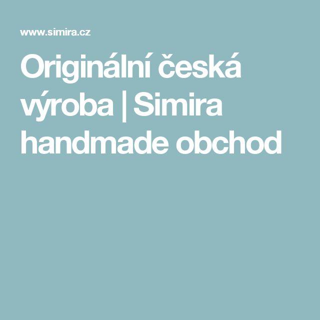Originální česká výroba | Simira handmade obchod
