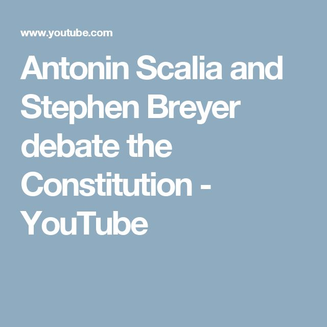 Antonin Scalia and Stephen Breyer debate the Constitution - YouTube