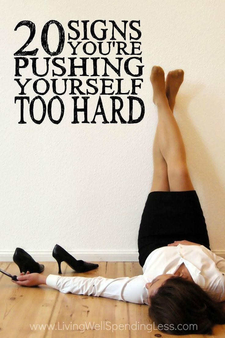 20 Signs You're Pushing Yourself too Hard via Living Well Spending Less