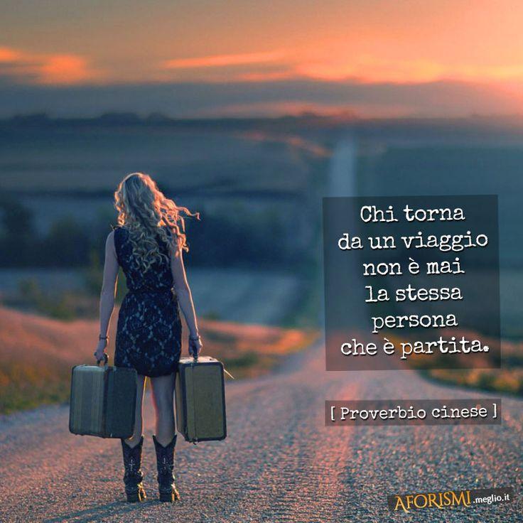 Chi torna da un viaggio non è mai la stessa persona che è partita.