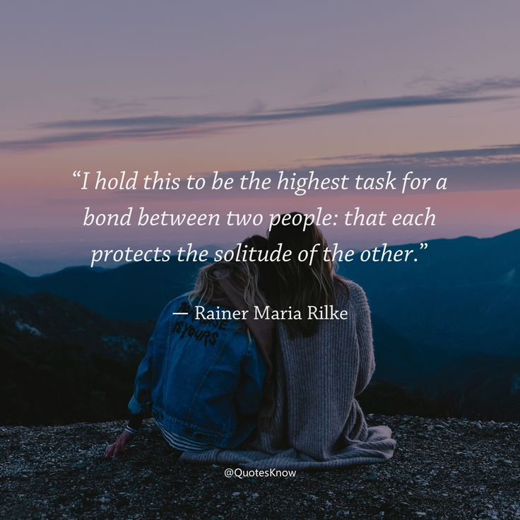 """#QuotesKnow# """"I hold this to be the highest task for a bond between two people: that each protects the solitude of the other.""""― Rainer Maria Rilke"""