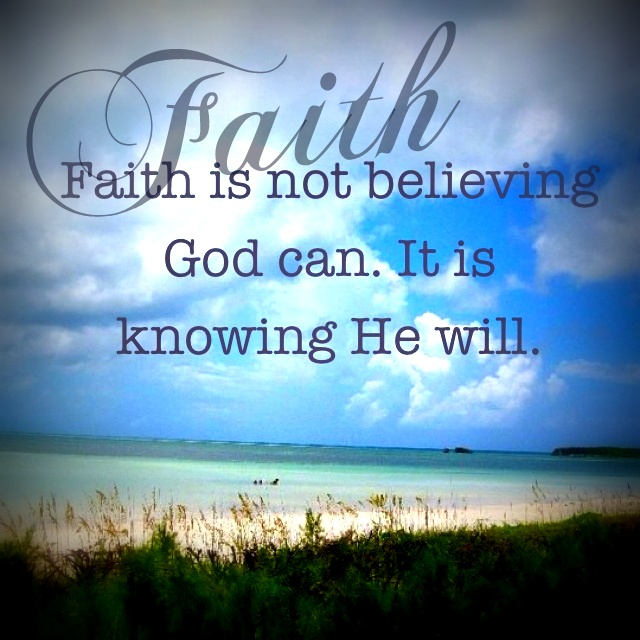 Faith Is Not Believing God Can. It Is Knowing HE WILL.
