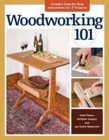 Woodworking 101. Skill-Building Projects that Teach the Basics