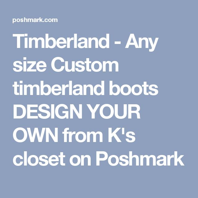 Timberland - Any size Custom timberland boots DESIGN YOUR OWN from K's closet on Poshmark