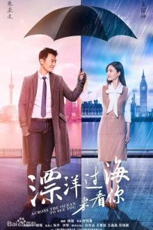 Watch Across the Ocean to See You 2017 English Subtitle is a Chinese Drama Su Mang who lives overseas took office in a tourism corporation After Su Mang s marriage to husband Tian...