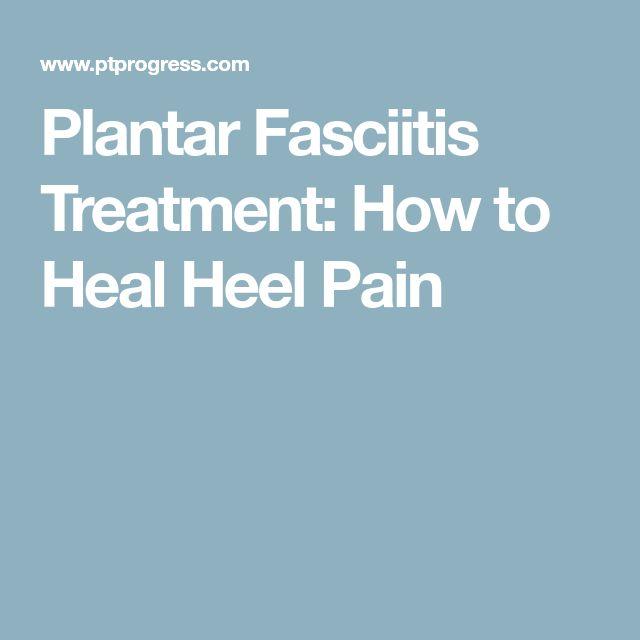 Plantar Fasciitis Treatment: How to Heal Heel Pain