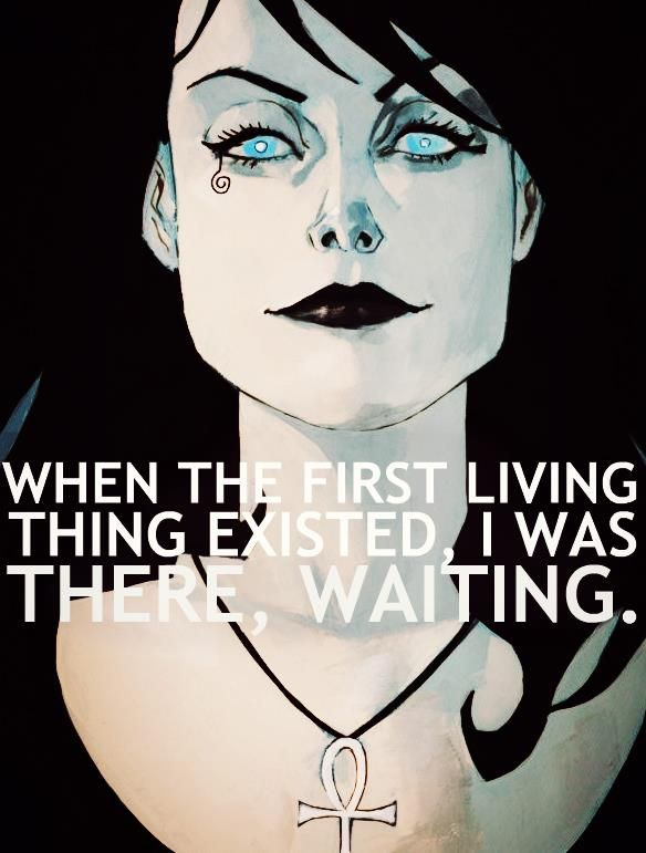 """""""When the first living thing existed I was there, waiting."""""""