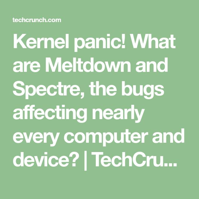 Kernel panic! What are Meltdown and Spectre, the bugs affecting nearly every computer and device? | TechCrunch